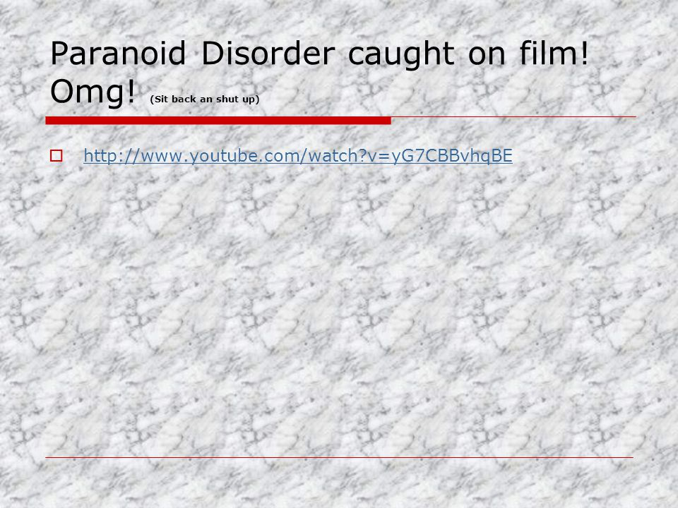 Paranoid Disorder caught on film. Omg.