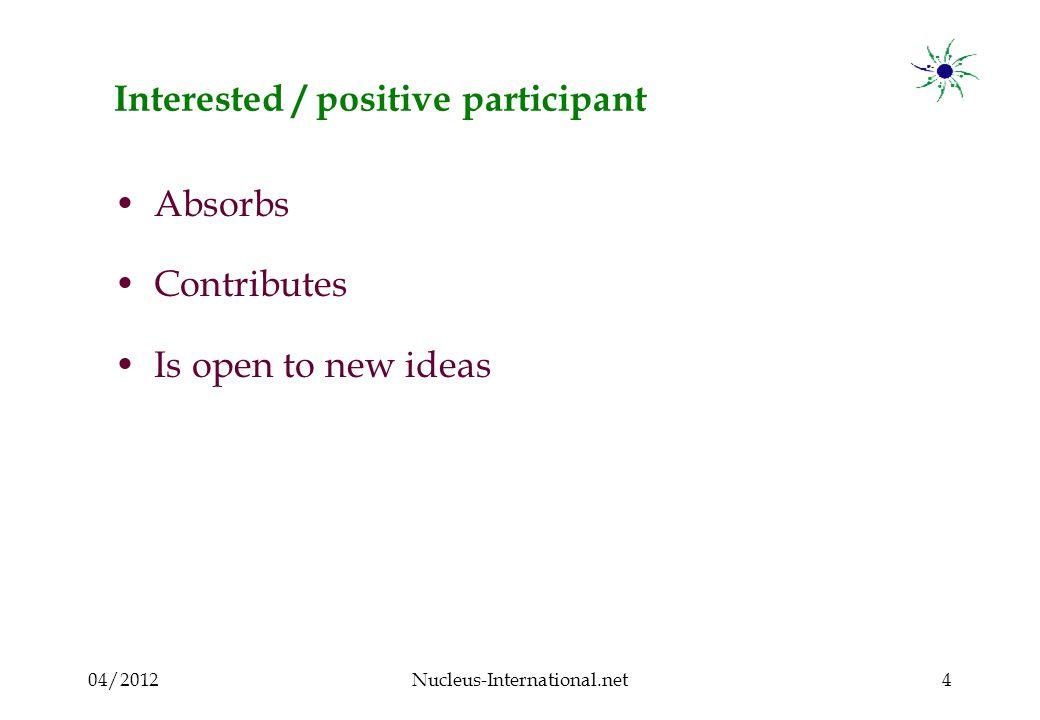 04/2012Nucleus-International.net5 Positive participant : What to do .