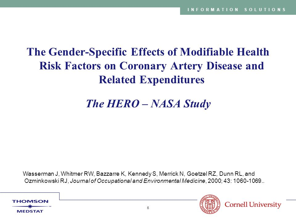 Copyright 2005 Thomson Medstat 7 INFORMATION SOLUTIONS Purpose To determine the gender-specific association between coronary heart disease (CHD) and: –the prevalence of modifiable health risks and –medical expenditures.