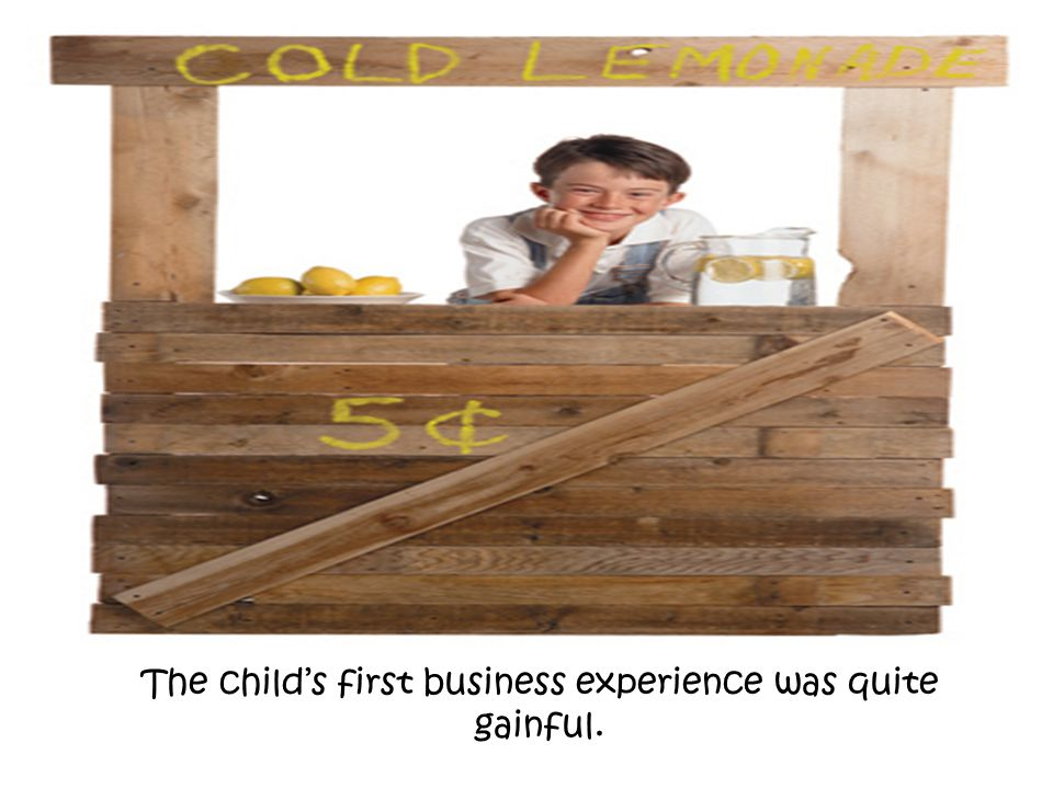 The child's first business experience was quite gainful.