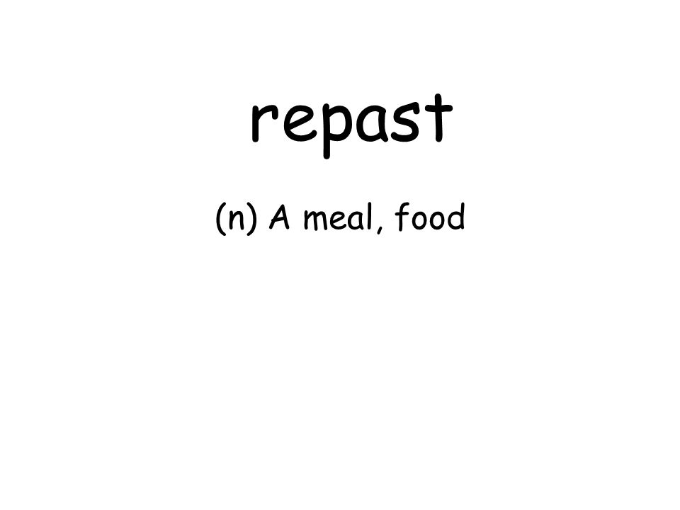 repast (n) A meal, food
