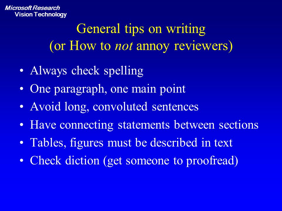 Microsoft Research Vision Technology General tips on writing (or How to not annoy reviewers) Always check spelling One paragraph, one main point Avoid