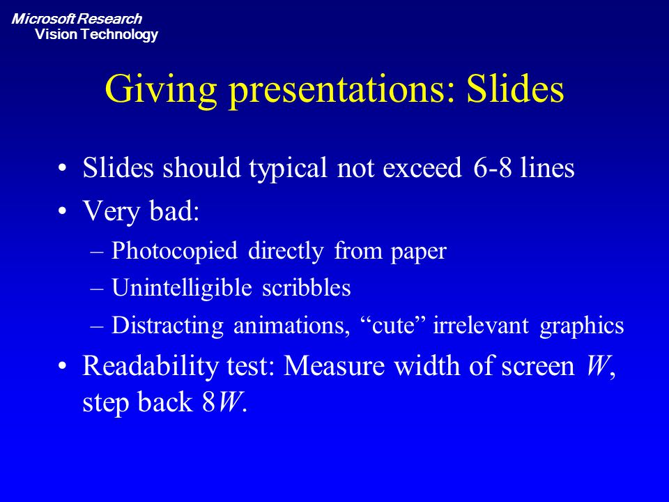 Microsoft Research Vision Technology Giving presentations: Slides Slides should typical not exceed 6-8 lines Very bad: –Photocopied directly from pape