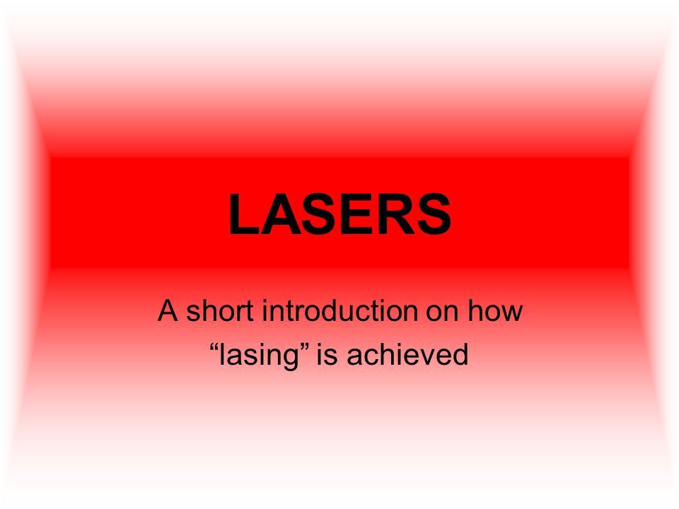 LASERS A short introduction on how lasing is achieved