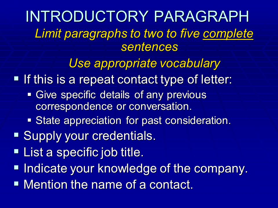 INTRODUCTORY PARAGRAPH INTRODUCTORY PARAGRAPH Limit paragraphs to two to five complete sentences Use appropriate vocabulary  If this is a repeat contact type of letter:  Give specific details of any previous correspondence or conversation.