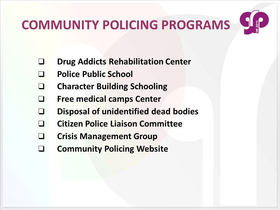 COMMUNITY POLICING PROGRAMS  Drug Addicts Rehabilitation Center  Police Public School  Character Building Schooling  Free medical camps Center  D