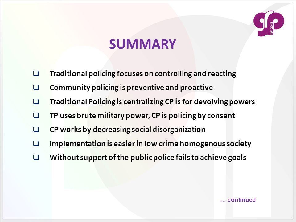 SUMMARY  Traditional policing focuses on controlling and reacting  Community policing is preventive and proactive  Traditional Policing is centrali