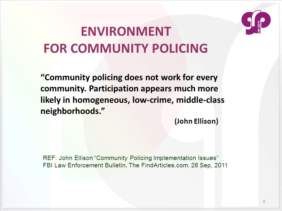 IMPEDIMENTS TO COMMUNITY POLICING IN NIGERIA  Internal resistance from police officers who benefited from the traditional policing and who prefer to maintain status quo;  Lack of commitment to the project by implementing officers;  Lack of support from members of the public;  Inadequate support from the government;  Poor welfare packages/incentives for policemen;  Conflict between informal ethnic militia and police REFERENCE: Dickson, A.Y.