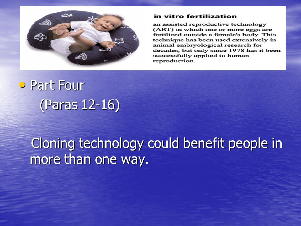 Part Four Part Four (Paras 12-16) (Paras 12-16) Cloning technology could benefit people in more than one way.