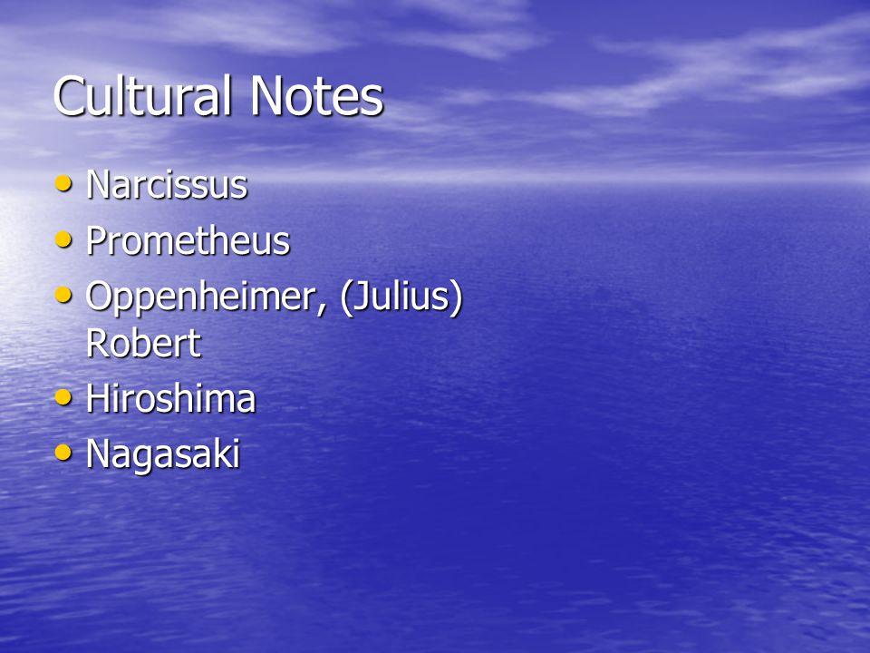 Cultural Notes Narcissus Narcissus Prometheus Prometheus Oppenheimer, (Julius) Robert Oppenheimer, (Julius) Robert Hiroshima Hiroshima Nagasaki Nagasaki