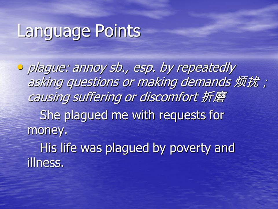 Language Points plague: annoy sb., esp.