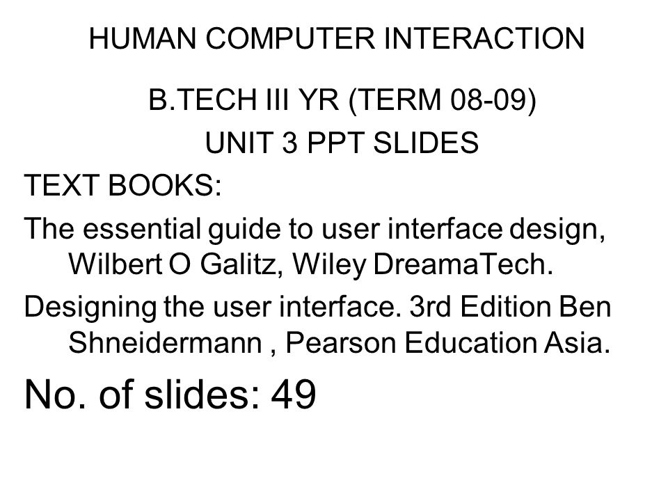 HUMAN COMPUTER INTERACTION B.TECH III YR (TERM 08-09) UNIT 3 PPT SLIDES TEXT BOOKS: The essential guide to user interface design, Wilbert O Galitz, Wi