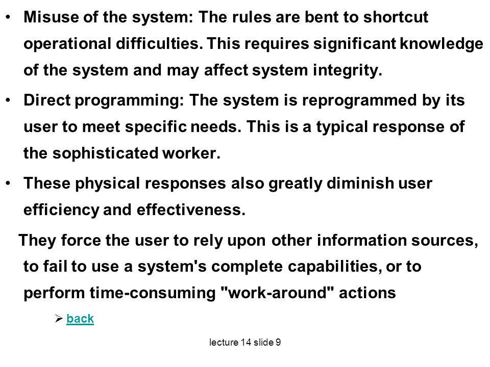 lecture 14 slide 9 Misuse of the system: The rules are bent to shortcut operational difficulties. This requires significant knowledge of the system an