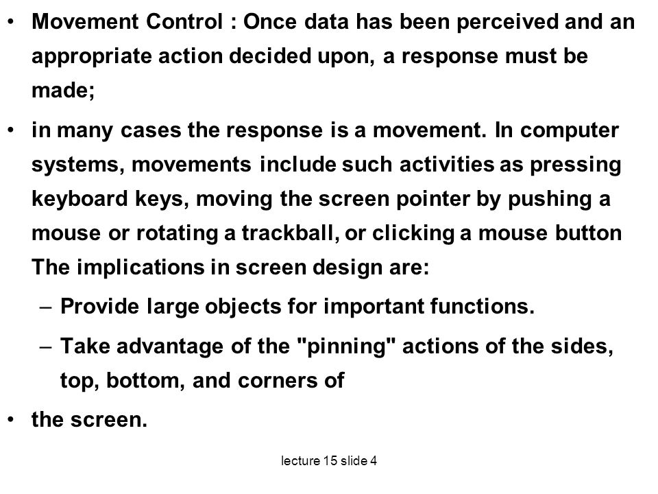 lecture 15 slide 4 Movement Control : Once data has been perceived and an appropriate action decided upon, a response must be made; in many cases the