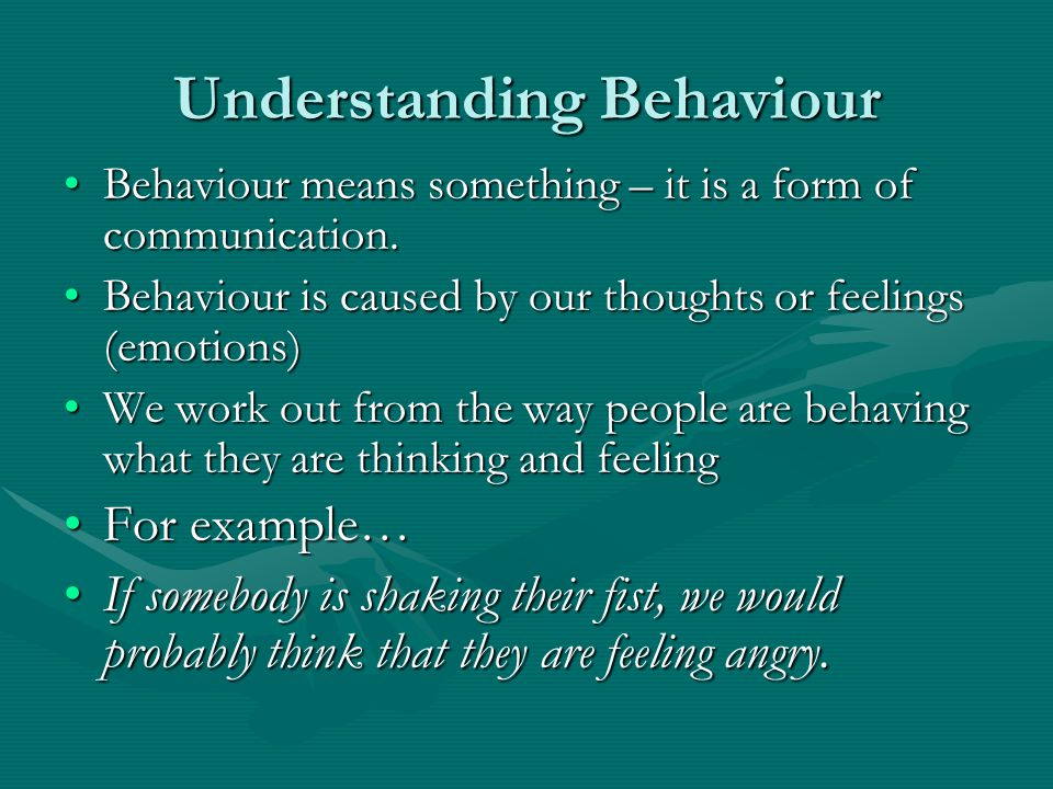 Understanding Behaviour Behaviour means something – it is a form of communication.Behaviour means something – it is a form of communication.