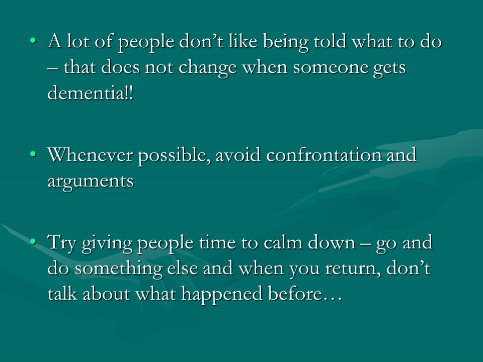 A lot of people don't like being told what to do – that does not change when someone gets dementia!!A lot of people don't like being told what to do – that does not change when someone gets dementia!.