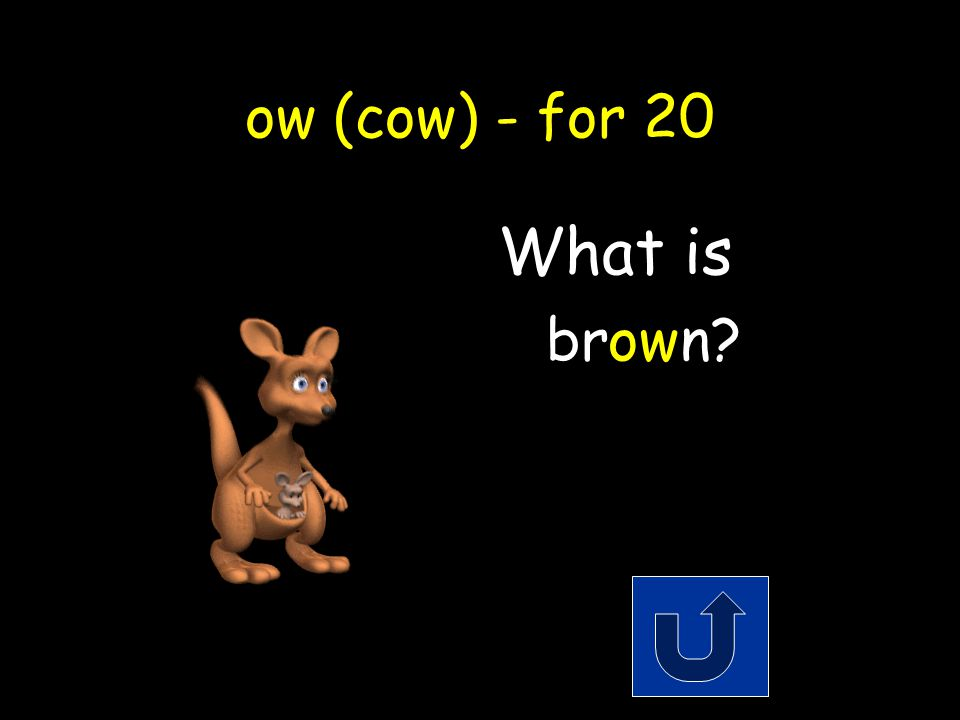 ow (cow) - for 20 A kangaroo is this color.