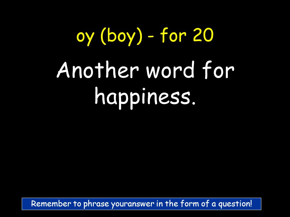 oy (boy) - for 10 What is a toy?