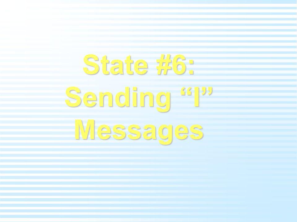 "State #6: Sending ""I"" Messages"