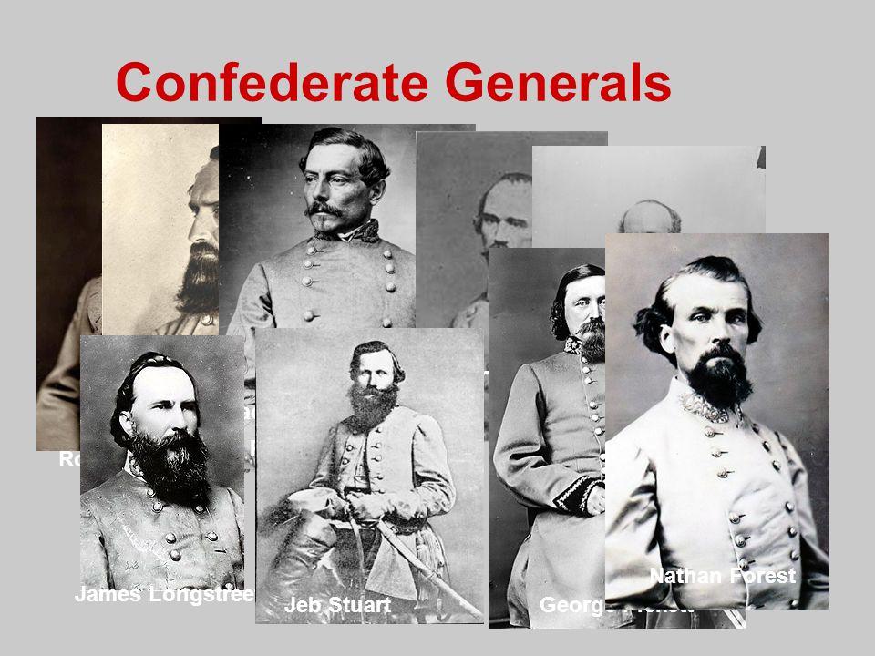 Confederate Generals Robert E. Lee Stonewall Jackson P.G.T. Beuaregard Albert S. Johnston Joseph Johnston James Longstreet Jeb StuartGeorge Pickett Na
