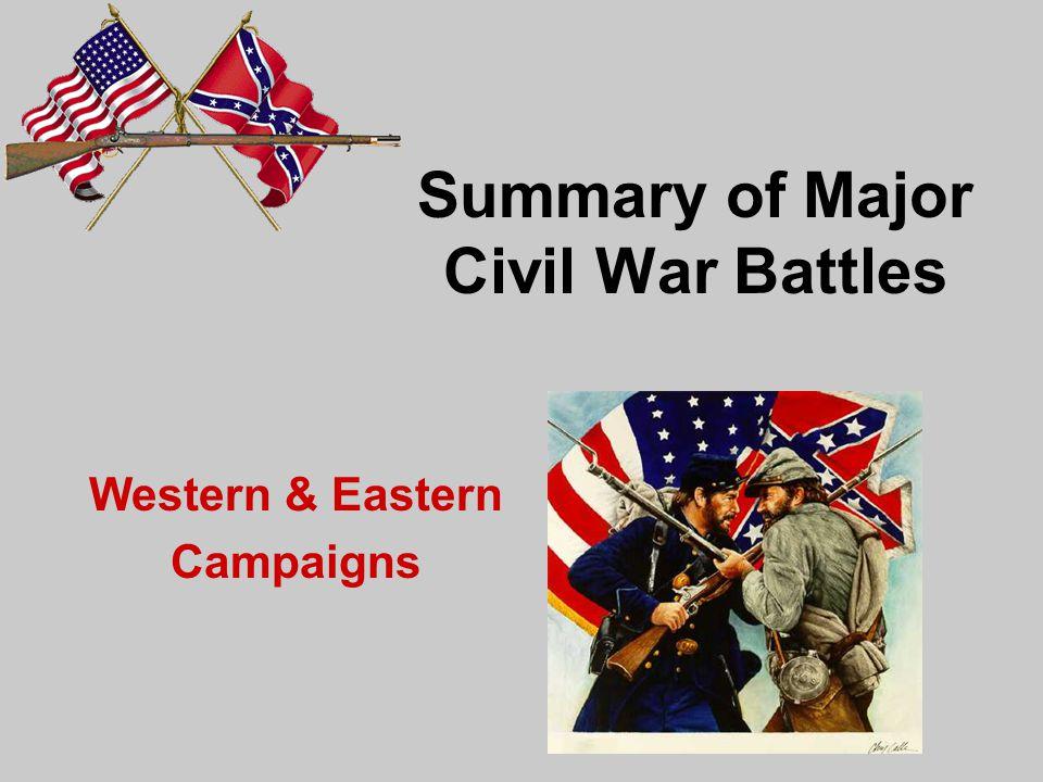 Summary of Major Civil War Battles Western & Eastern Campaigns