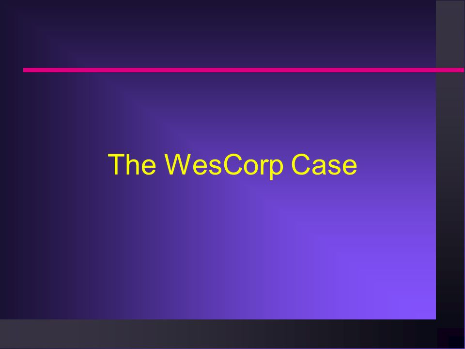 The WesCorp Case