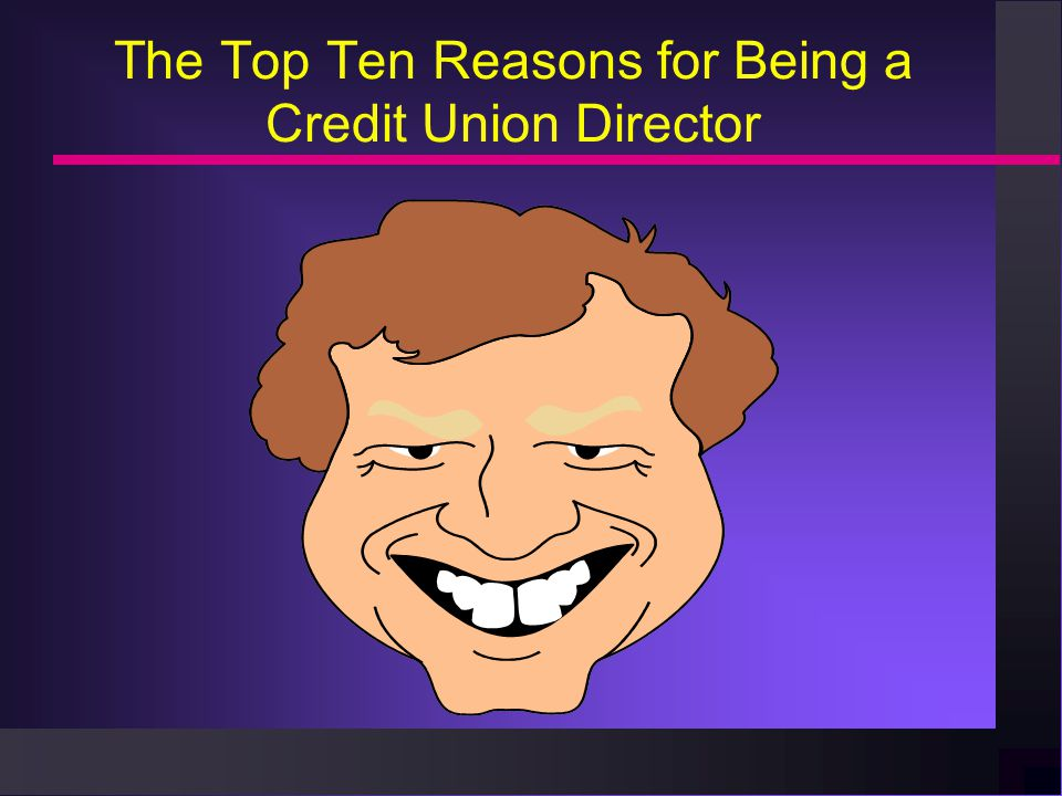 The Top Ten Reasons for Being a Credit Union Director