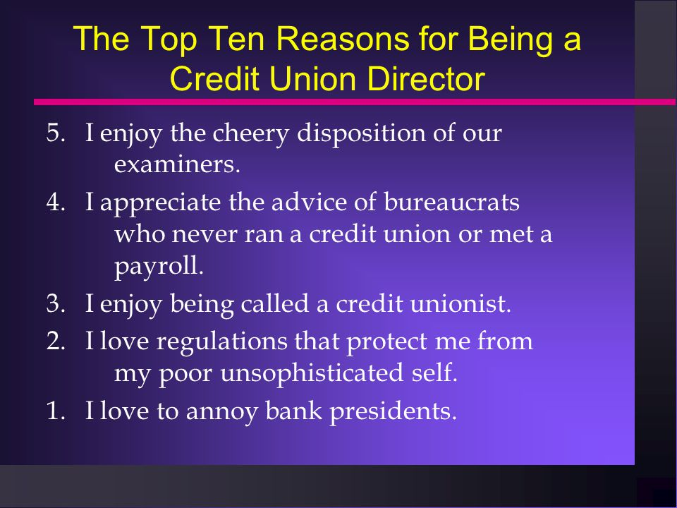 The Top Ten Reasons for Being a Credit Union Director 5.