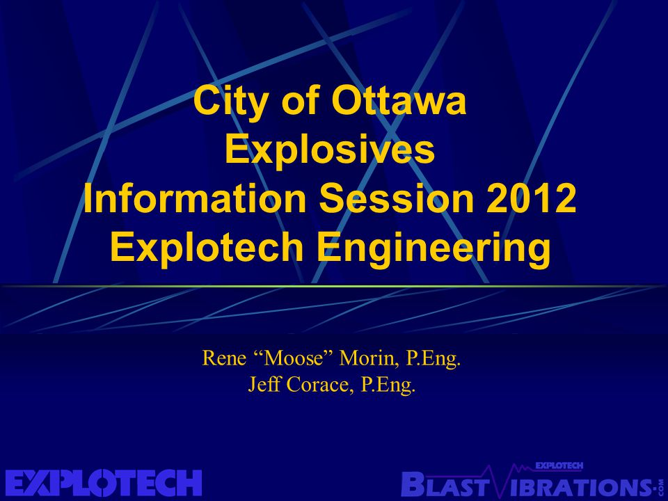 "City of Ottawa Explosives Information Session 2012 Explotech Engineering Rene ""Moose"" Morin, P.Eng. Jeff Corace, P.Eng."