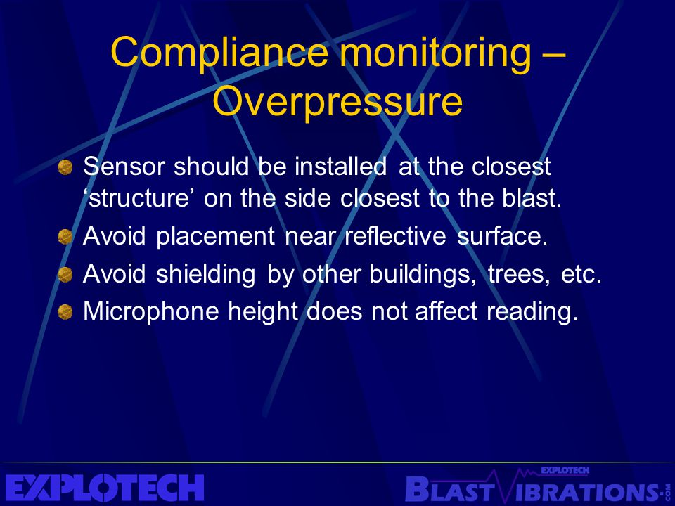 Compliance monitoring – Overpressure Sensor should be installed at the closest 'structure' on the side closest to the blast. Avoid placement near refl