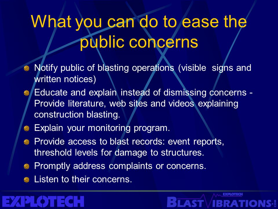 What you can do to ease the public concerns Notify public of blasting operations (visible signs and written notices) Educate and explain instead of di