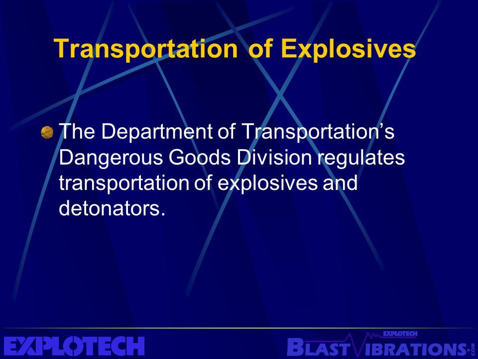 The Department of Transportation's Dangerous Goods Division regulates transportation of explosives and detonators.