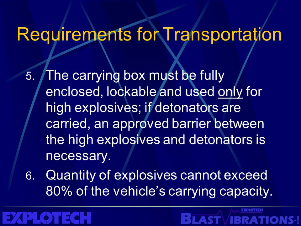 Requirements for Transportation 5. The carrying box must be fully enclosed, lockable and used only for high explosives; if detonators are carried, an