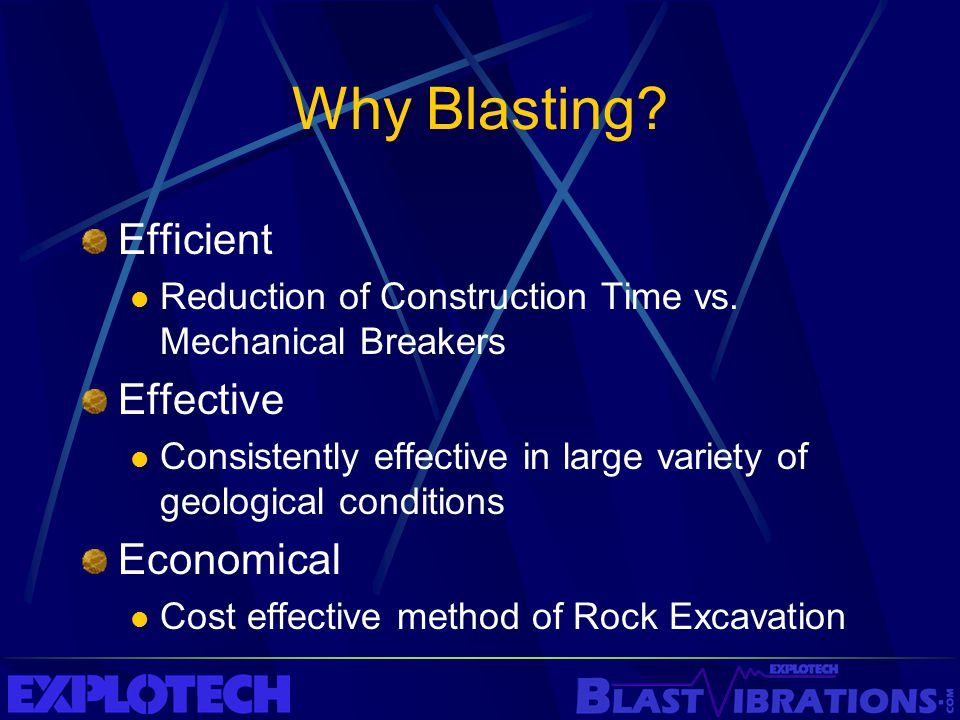 Why Blasting? Efficient Reduction of Construction Time vs. Mechanical Breakers Effective Consistently effective in large variety of geological conditi