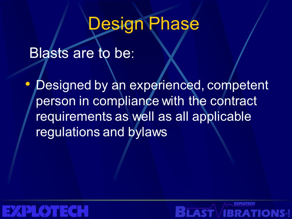 Designed by an experienced, competent person in compliance with the contract requirements as well as all applicable regulations and bylaws Blasts are