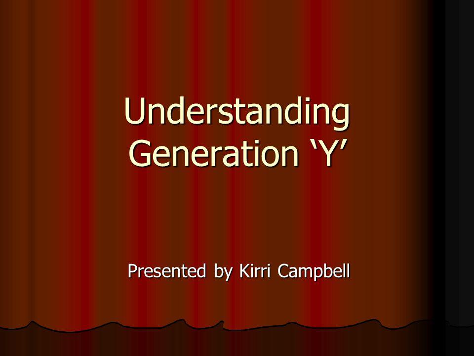 Understanding Generation 'Y' Presented by Kirri Campbell