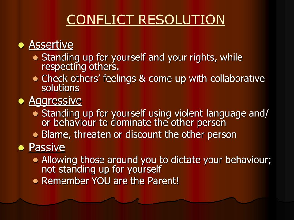CONFLICT RESOLUTION Assertive Assertive Standing up for yourself and your rights, while respecting others.