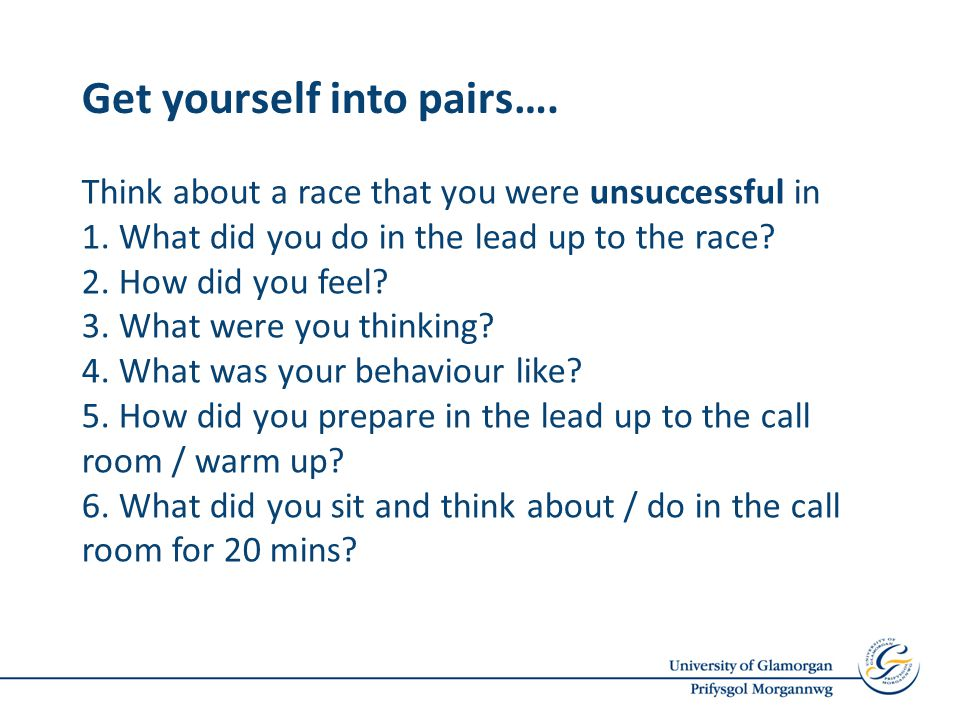 Get yourself into pairs…. Think about a race that you were unsuccessful in 1.
