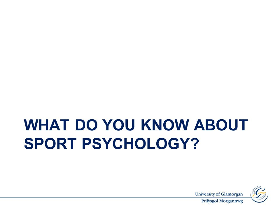 WHAT DO YOU KNOW ABOUT SPORT PSYCHOLOGY