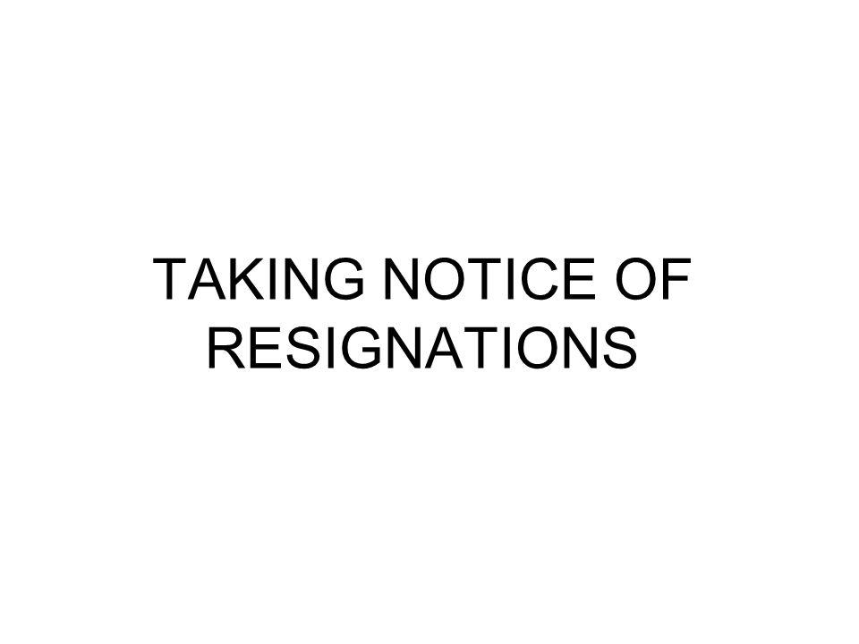TAKING NOTICE OF RESIGNATIONS
