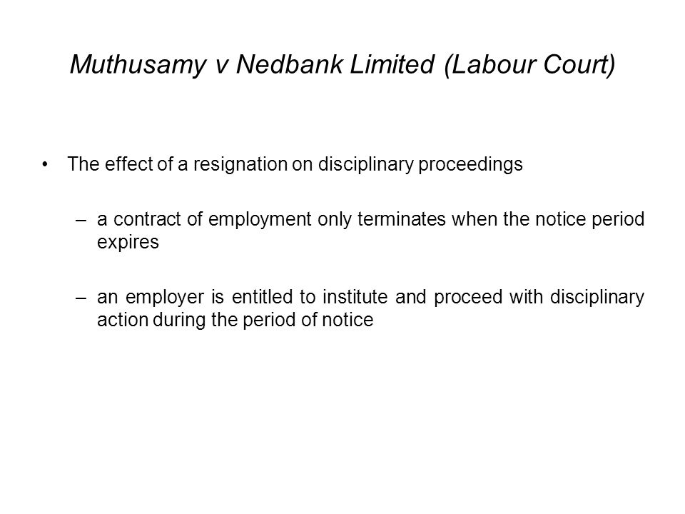 Muthusamy v Nedbank Limited (Labour Court) The effect of a resignation on disciplinary proceedings –a contract of employment only terminates when the