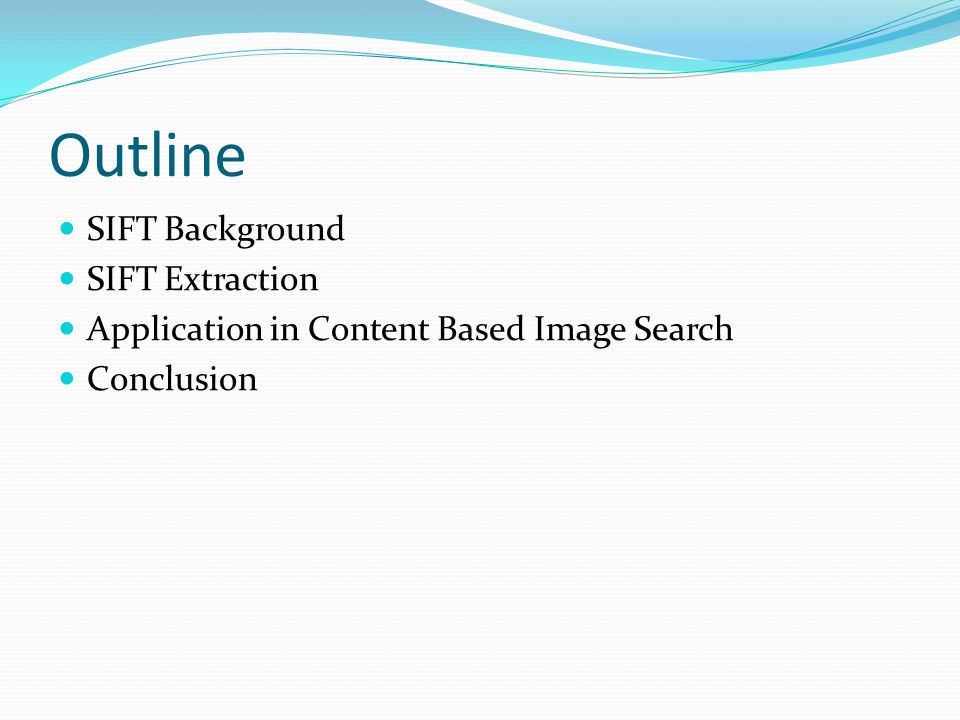 SIFT Background Scale-invariant feature transform SIFT: to detect and describe local features in an images.