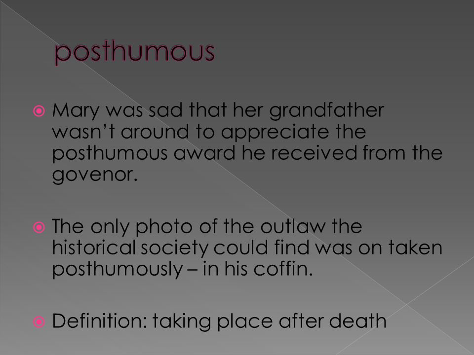  Mary was sad that her grandfather wasn't around to appreciate the posthumous award he received from the govenor.