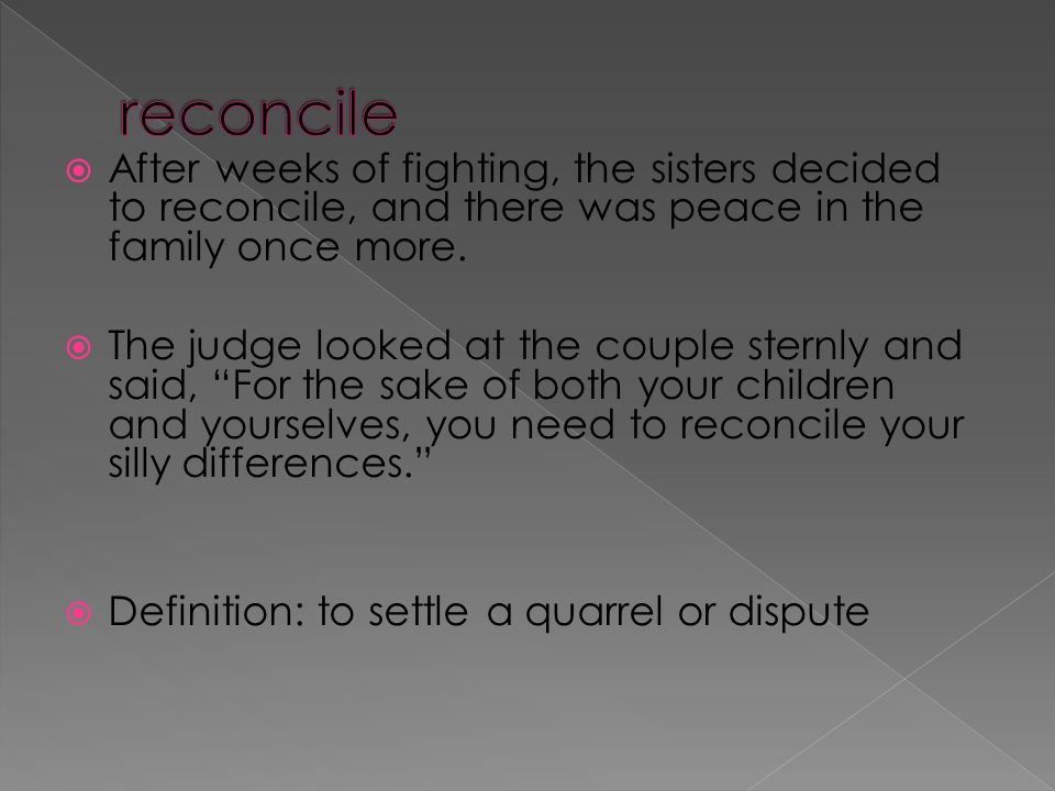  After weeks of fighting, the sisters decided to reconcile, and there was peace in the family once more.
