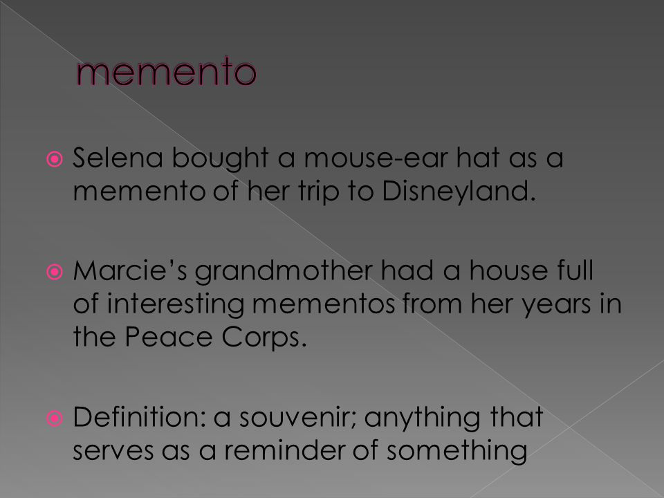  Selena bought a mouse-ear hat as a memento of her trip to Disneyland.