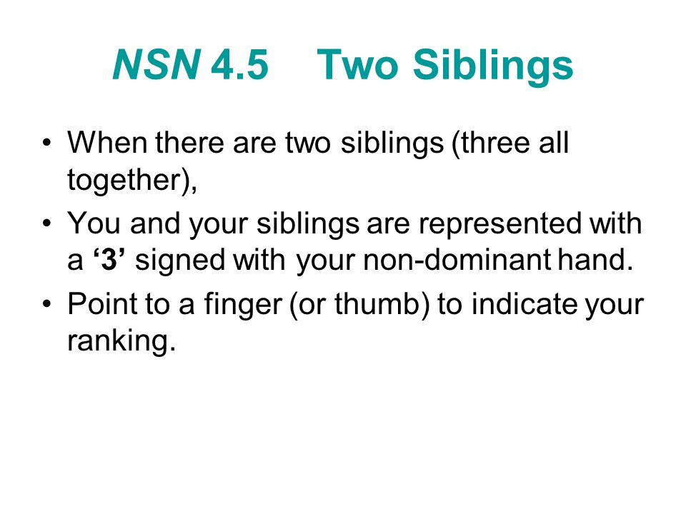 NSN 4.5 Two Siblings When there are two siblings (three all together), You and your siblings are represented with a '3' signed with your non-dominant