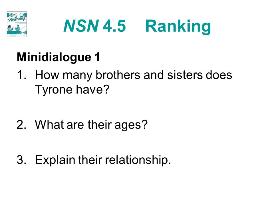 NSN 4.5 Ranking Minidialogue 1 1.How many brothers and sisters does Tyrone have? 2.What are their ages? 3.Explain their relationship.