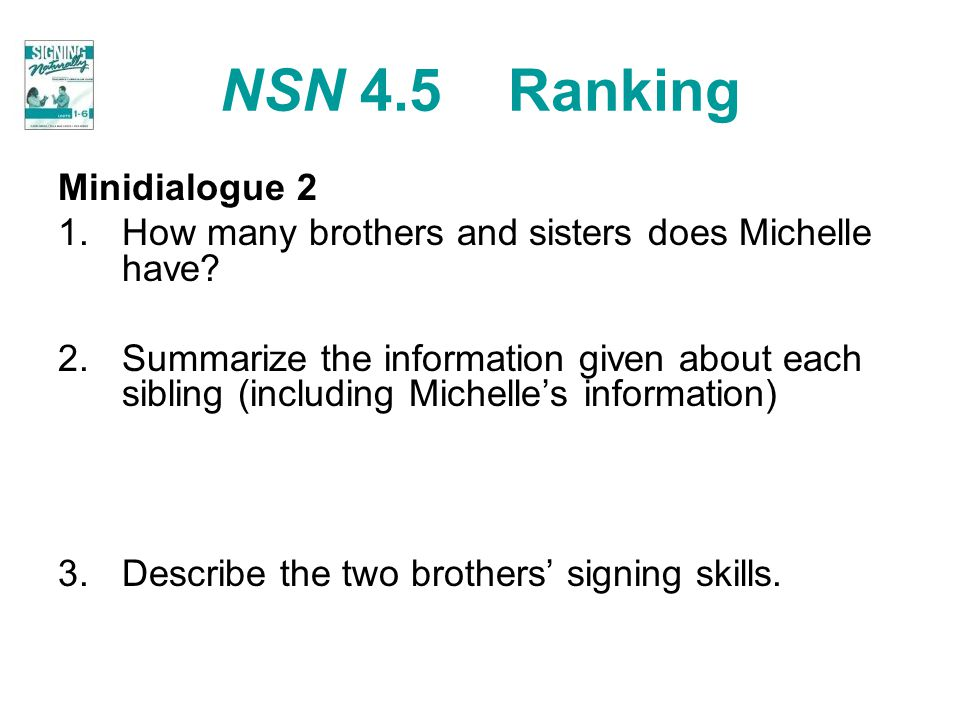 NSN 4.5 Ranking Minidialogue 2 1.How many brothers and sisters does Michelle have? 2.Summarize the information given about each sibling (including Mic