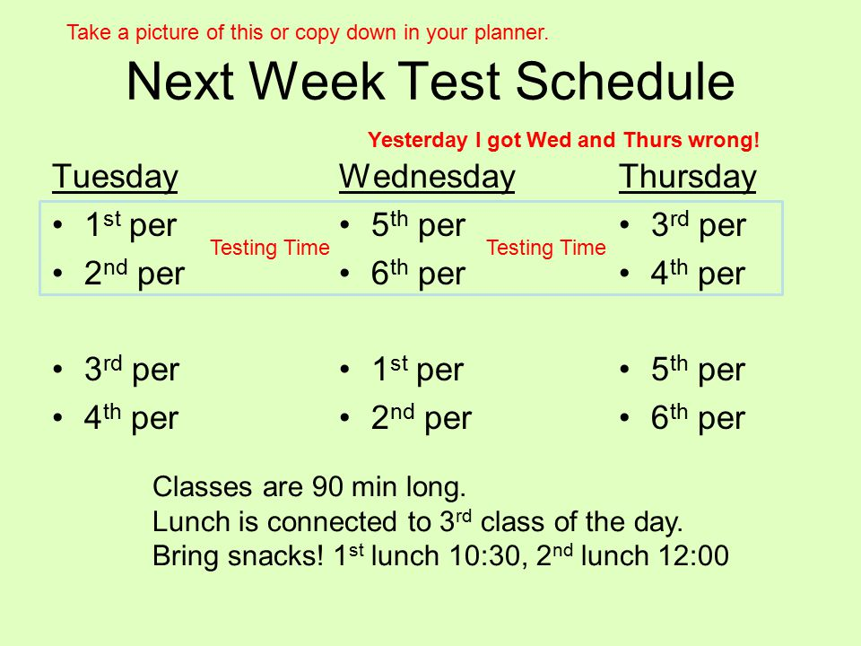 Next Week Test Schedule Tuesday 1 st per 2 nd per 3 rd per 4 th per Thursday 3 rd per 4 th per 5 th per 6 th per Wednesday 5 th per 6 th per 1 st per
