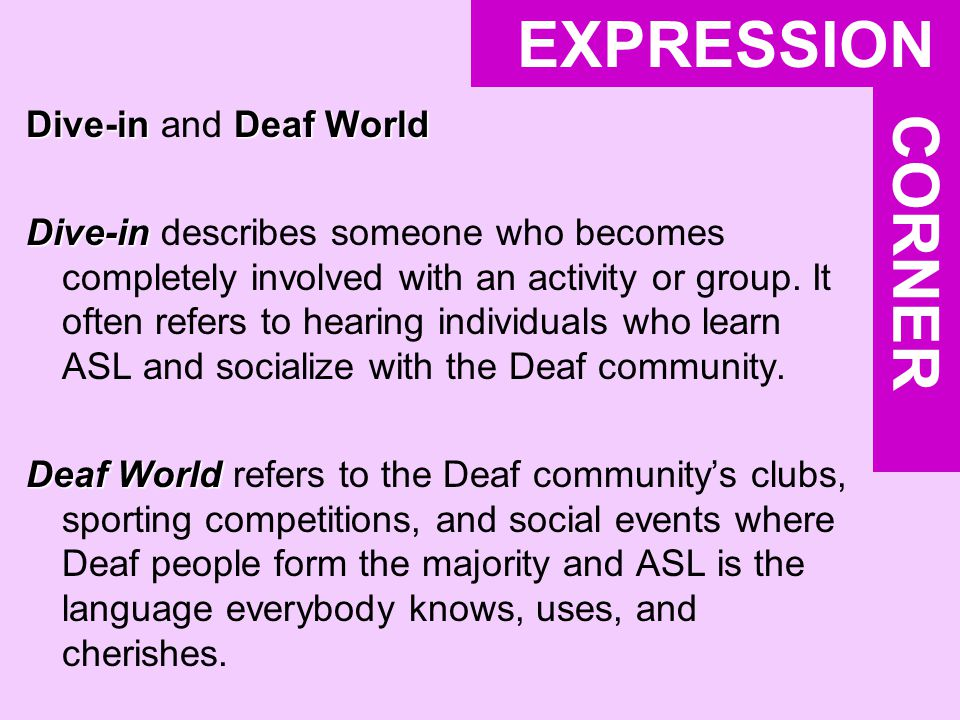 Dive-inDeaf World Dive-in and Deaf World Dive-in Dive-in describes someone who becomes completely involved with an activity or group. It often refers